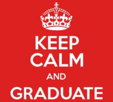 Keep Calm and Graduate by irig0ld
