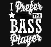 I prefer the bass player Unisex T-Shirt