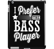 I prefer the bass player iPad Case/Skin