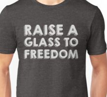 Raise a glass to freedom Unisex T-Shirt
