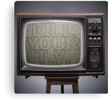 KILL YOUR T.V. Canvas Print
