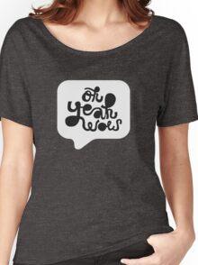 OH YEAH WOW - Speech Bubble Women's Relaxed Fit T-Shirt