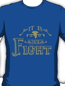 """""""It is our fight."""" -Tauriel T-Shirt"""