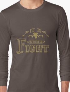 """It is our fight."" -Tauriel Long Sleeve T-Shirt"
