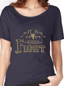 """It is our fight."" -Tauriel Women's Relaxed Fit T-Shirt"