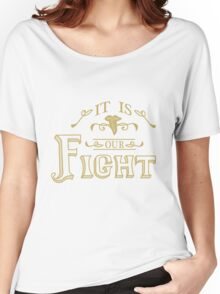 """""""It is our fight."""" -Tauriel Women's Relaxed Fit T-Shirt"""