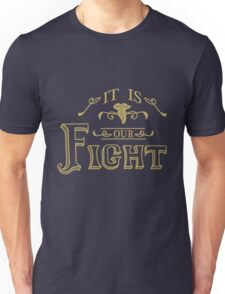 """It is our fight."" -Tauriel Unisex T-Shirt"