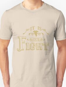 """It is our fight."" -Tauriel T-Shirt"