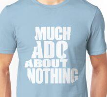 Much Ado Unisex T-Shirt