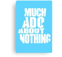 Much Ado Canvas Print
