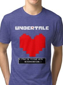 Undertale: Filled with DETERMINATION Tri-blend T-Shirt