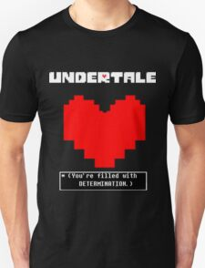 Undertale: Filled with DETERMINATION Unisex T-Shirt