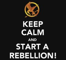 Keep Calm And Start A Rebellion by Artmaniac