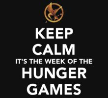 Keep Calm Its The Week Of The Hunger Games by Artmaniac