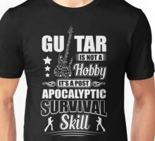Guitar is not a hobby it's a post apocalyptic survival skill Unisex T-Shirt