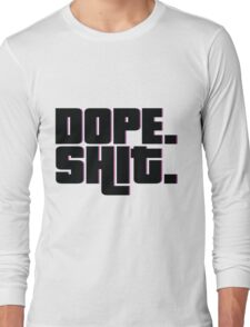 Dope Shit Long Sleeve T-Shirt