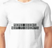 Read Books Not T-Shirts Unisex T-Shirt