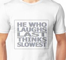 He Who Laughs Last Thinks Slowest Unisex T-Shirt