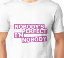 Nobody's Perfect, I'm Nobody Unisex T-Shirt