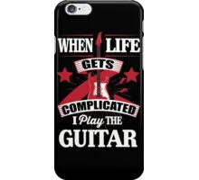 When life gets complicated I play the guitar iPhone Case/Skin