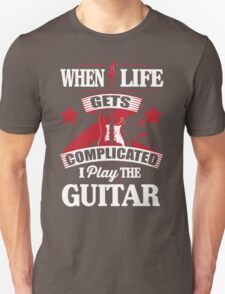 When life gets complicated I play the guitar Unisex T-Shirt