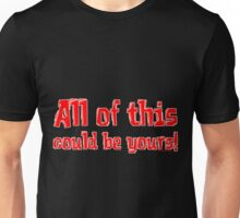 All Of This Could Be Yours! Unisex T-Shirt