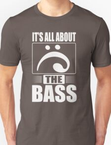It's all about the bass Unisex T-Shirt