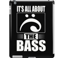 It's all about the bass iPad Case/Skin