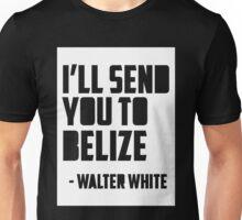 I`ll Send You To Belize Unisex T-Shirt