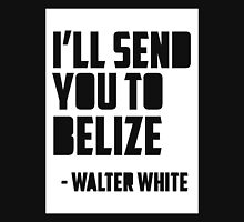 I`ll Send You To Belize Unisex T-Shirt