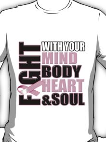 Fight With Your Mind, Body, Heart and Soul T-Shirt