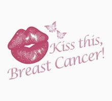 Kiss This Breast Cancer by magiktees