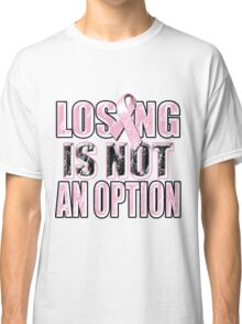 Losing Is Not An Option Classic T-Shirt