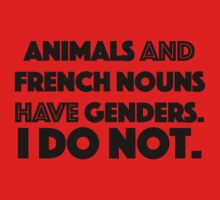 Animals and French nouns have genders. Not me. by CistemFighter