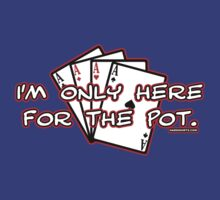 I'm only here for the Pot. by HardShirts