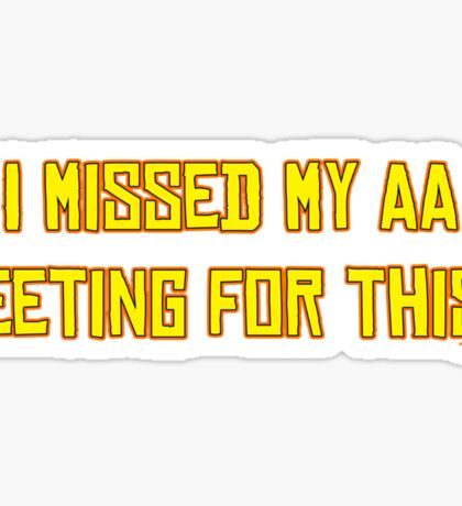 I missed my AA meeting for this? Sticker
