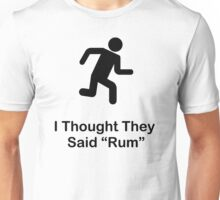 I Thought They Said Rum (black) Unisex T-Shirt