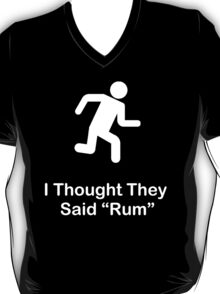 I Thought They Said Rum (white) T-Shirt
