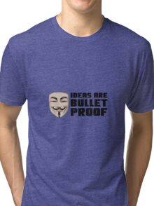 Anonymous ideas are bullet proof Tri-blend T-Shirt