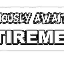 Anxiously Awaiting Retirement. Sticker