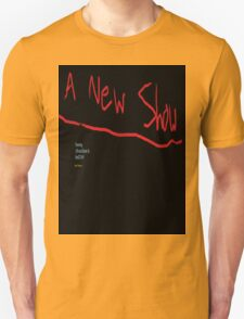 A New Show - T-Shirt Unisex T-Shirt