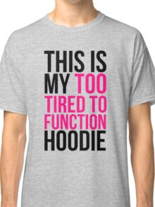 THIS IS MY TOO TIRED TO FUNCTION Classic T-Shirt