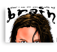 Also? I Can Kill You With My Brain Canvas Print