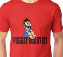 Fugget About it ! Unisex T-Shirt