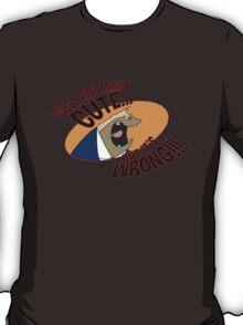 Well ain't that cute..... T-Shirt