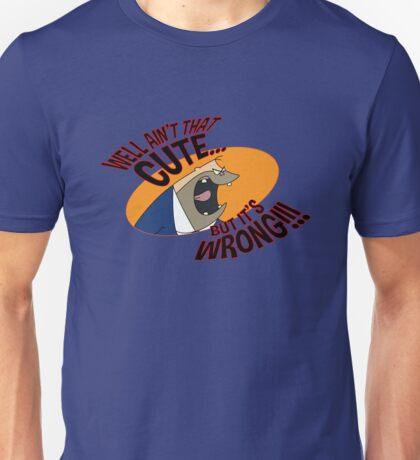 Well ain't that cute..... Unisex T-Shirt