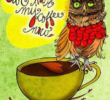 What my #Coffee says to me - Owl have my Coffee now by catsinthebag