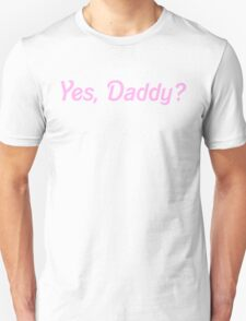YES, DADDY SHIRT T-Shirt