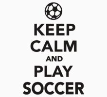 Keep calm and play Soccer by Designzz