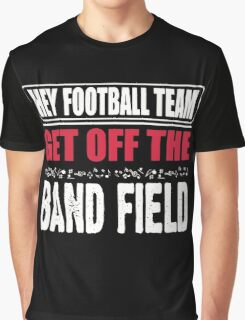 Hey football team - get off the band field Graphic T-Shirt